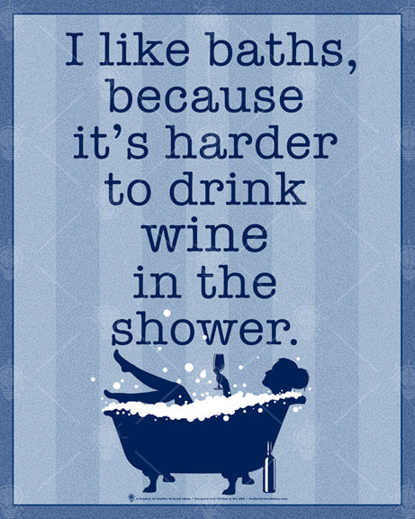 I like baths because it's harder to drink wine in the shower, poster print, canvas print, blue with light blue vertical stripes, dark blue type, graphic of female in a bubble bath holding a wine glass.