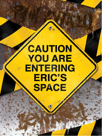 Caution you are entering my space, distressed caution sign print, Yellow and black diamond shped caution sign, background is rough rusted metal with black and yellow caution tape strips across.