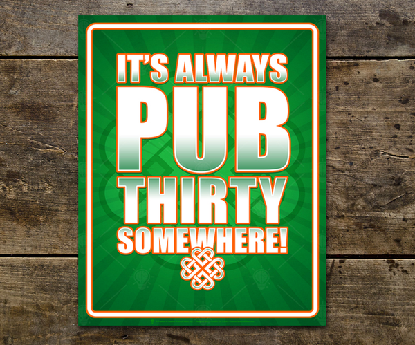 It's always pub thirty somewhere, Irish poster print, canvas print, displayed on rustic wood slat wall background.