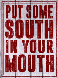 Put some South in your mouth, old country poster print, canvas print, vintage and rustic, old white wood panel background, deep red text and boarder.