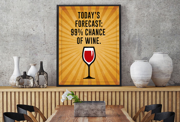Today's forecast, 99 percent chance of wine, Humorous wine poster print, canvas print, shown displayed in black frame, on shelf with grey rustic plater wall, dining area with accessories.