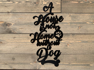 """A House is Not a Home Without a Dog"" Sign"