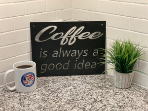 """Coffee is Always a Good Idea"" Sign"