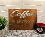 coffee is always a good idea sign