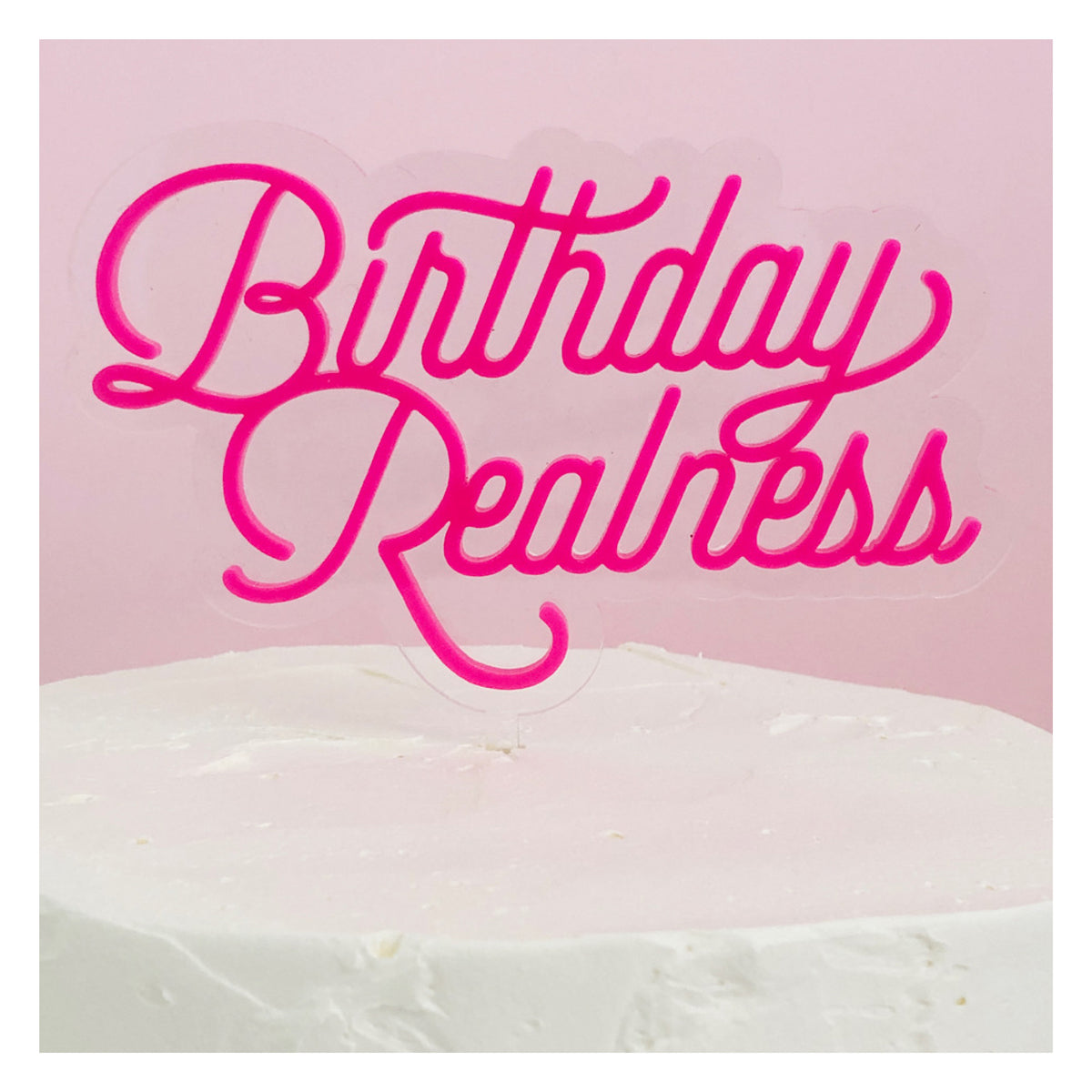 Birthday Realness Acrylic Cake Topper