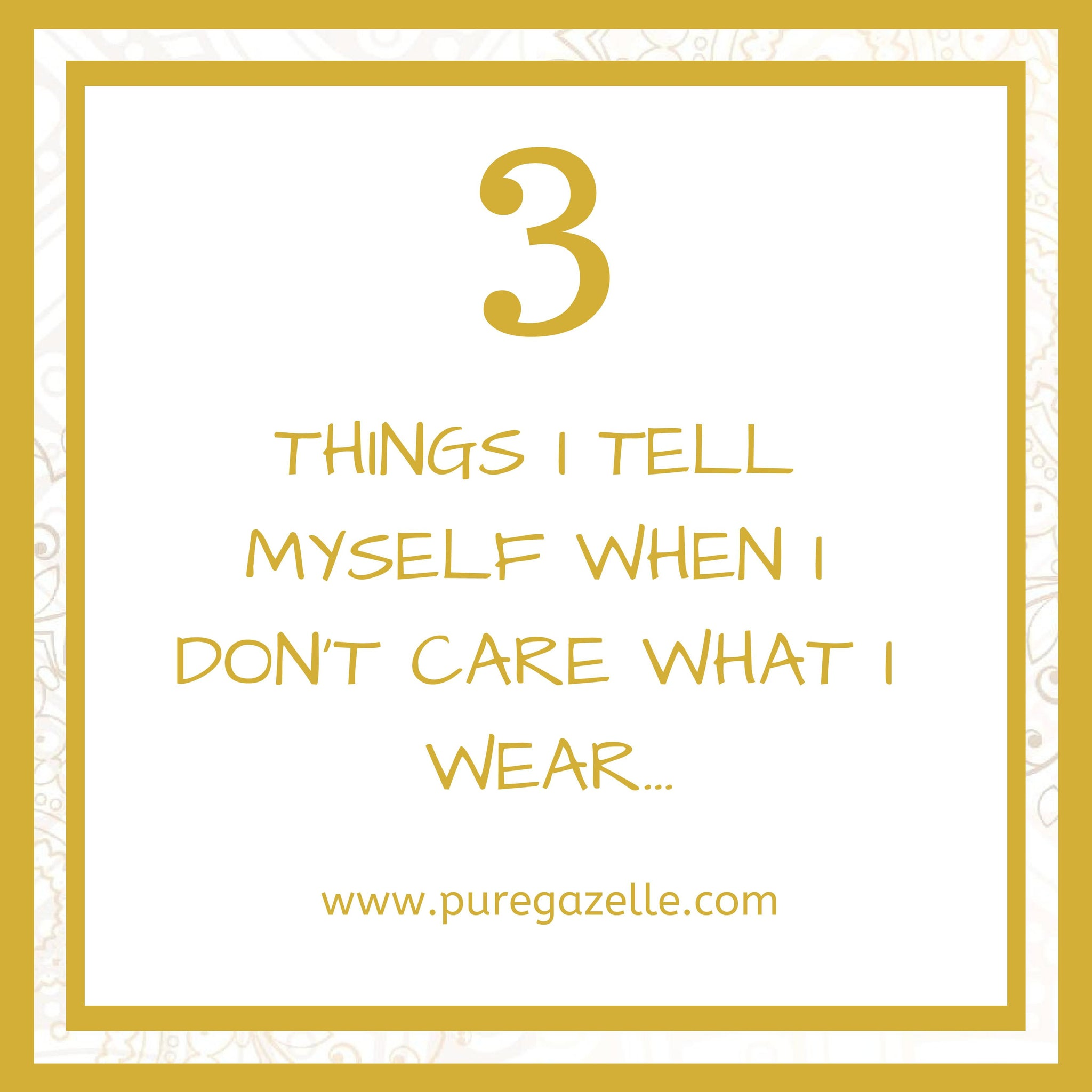 3 Things I tell myself when I don't care what I wear…