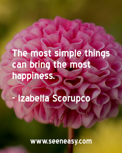 The most simple things can bring the most happiness. Izabella Scorupco