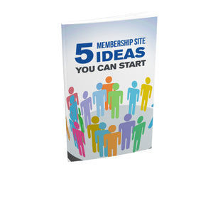 5 Membership Site Ideas You Can Start Ebook