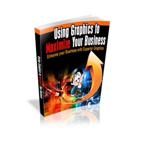 Using Graphics To Maximize Your Business Ebook
