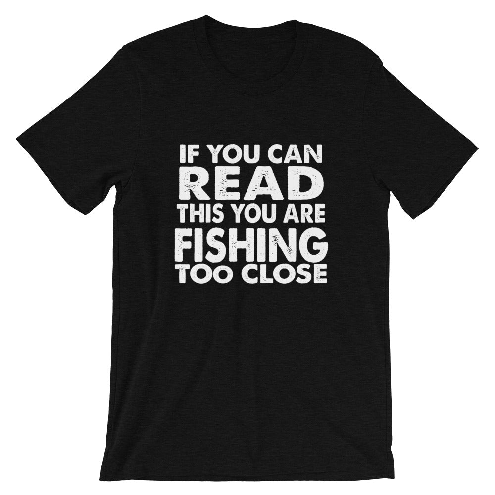 Fishing Too Close Short-Sleeve Unisex T-Shirt