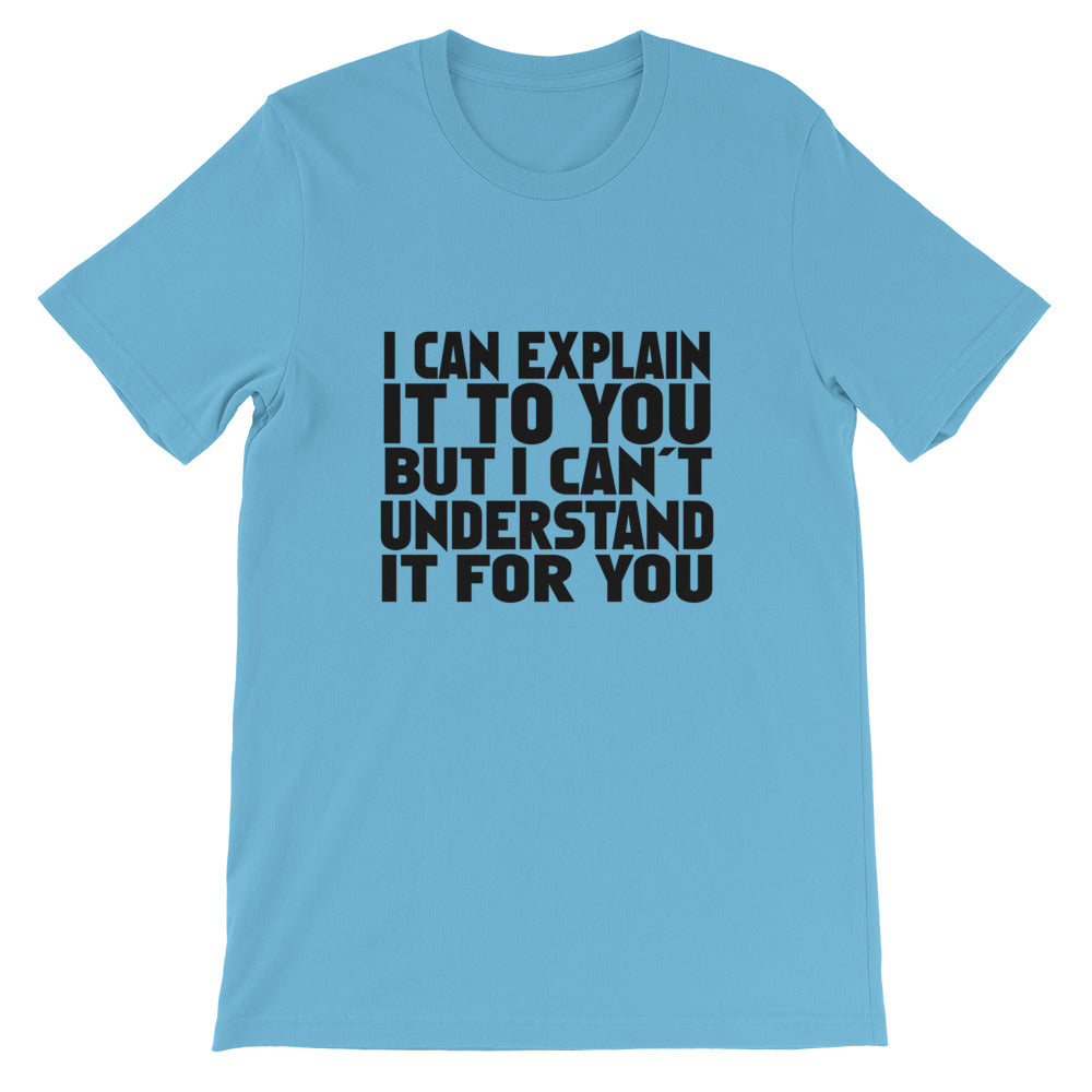 I Can Explain Short-Sleeve Unisex T-Shirt
