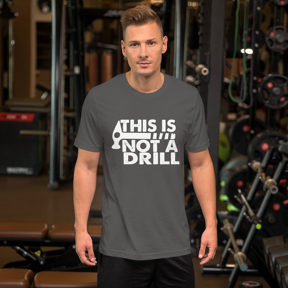 Not A Drill Short-Sleeve Unisex T-Shirt