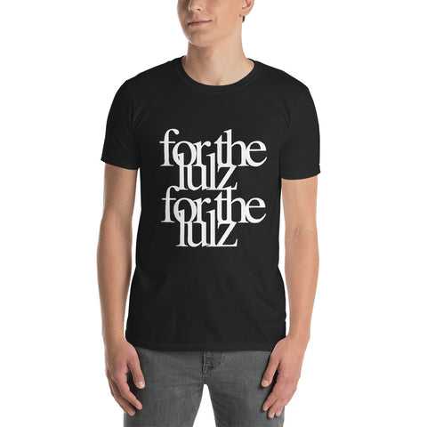 For the Lulz For the Lulz - Fashion Tee Shirt
