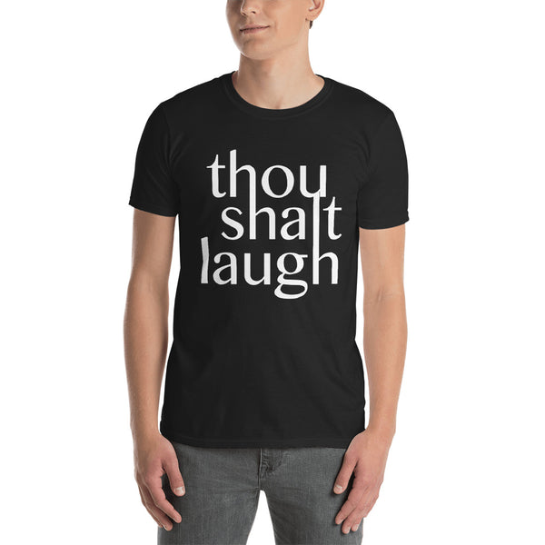 Thou Shalt Laugh - Fashion Tee Shirt