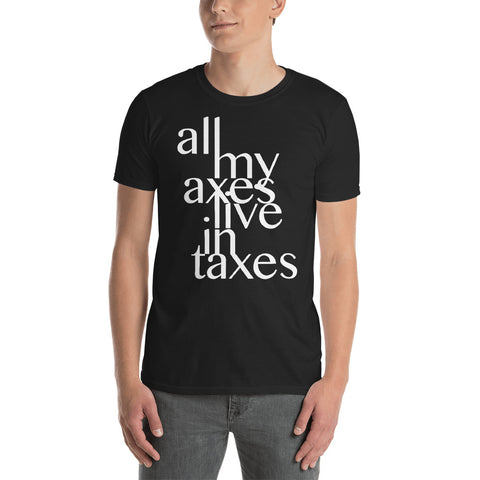All My Axes Live in Taxes - Fashion Tee Shirt