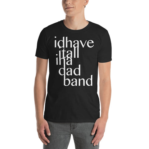 I'd Have it All in a Dad Band - Fashion Tee Shirt