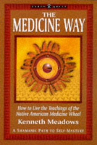 The Medicine Way: A Shamanic Path to Self Mastery (The Earth Quest Series) by Kenneth Meadows [Paperback]