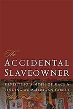 Load image into Gallery viewer, The Accidental Slaveowner: Revisiting a Myth of Race and Finding an American Family by Mark Auslander [Paperback]