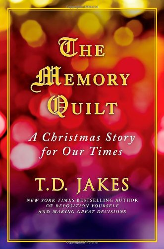 The Memory Quilt: A Christmas Story for Our Times by T.D. Jakes [Hardback]