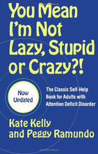 Load image into Gallery viewer, You Mean I'm Not Lazy, Stupid or Crazy?!: The Classic Self-Help Book for Adults with Attention Deficit Disorder by Kate Kelly [Paperback]