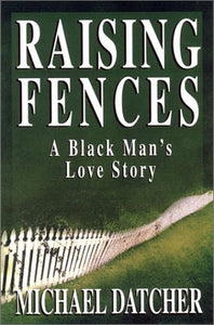 Raising Fences: A Black Man's Love Story by Michael Datcher [Hardback]