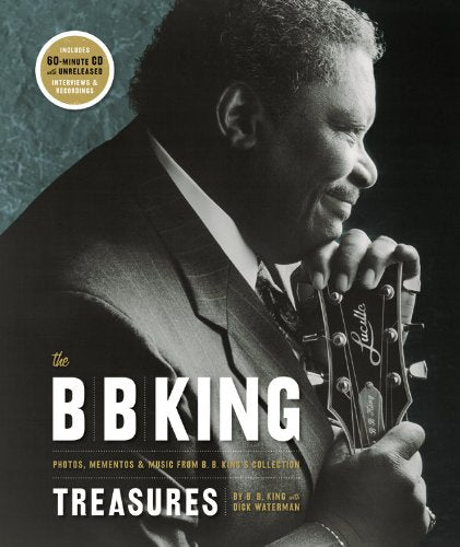 The B. B. King Treasures: Photos, Mementos & Music from B. B. King's Collection by BB King [Hardback]