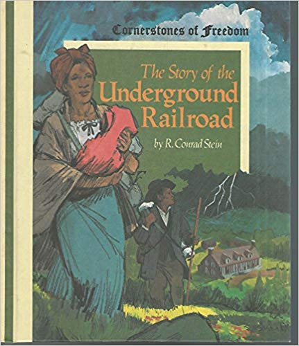 The Story of the Underground Railroad (Cornerstones of Freedom) by R. Conrad Stein [Hardback]