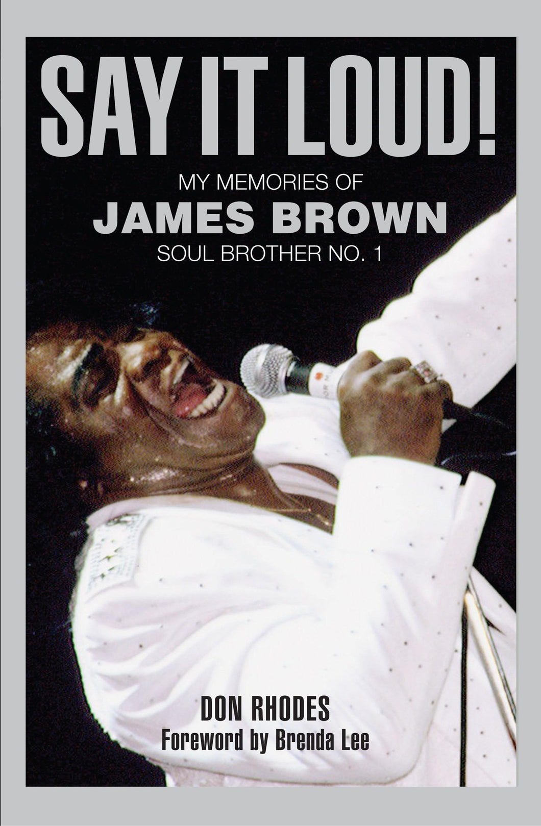 Say It Loud!: My Memories of James Brown, Soul Brother No. 1 by Don Rhodes [Hardback]