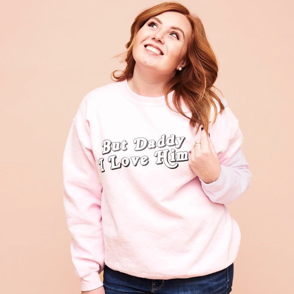 BUT DADDY I LOVE HIM. - LIMITED EDITION UNISEX CREWNECK