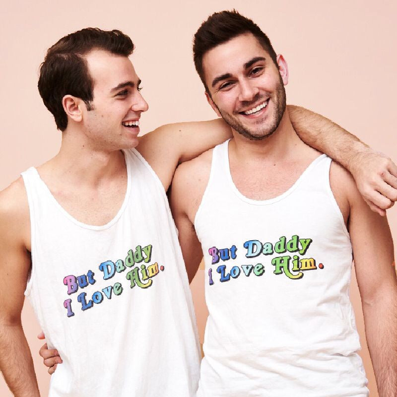 BUT DADDY I LOVE HIM. - LIMITED EDITION PRIDE UNISEX TANK