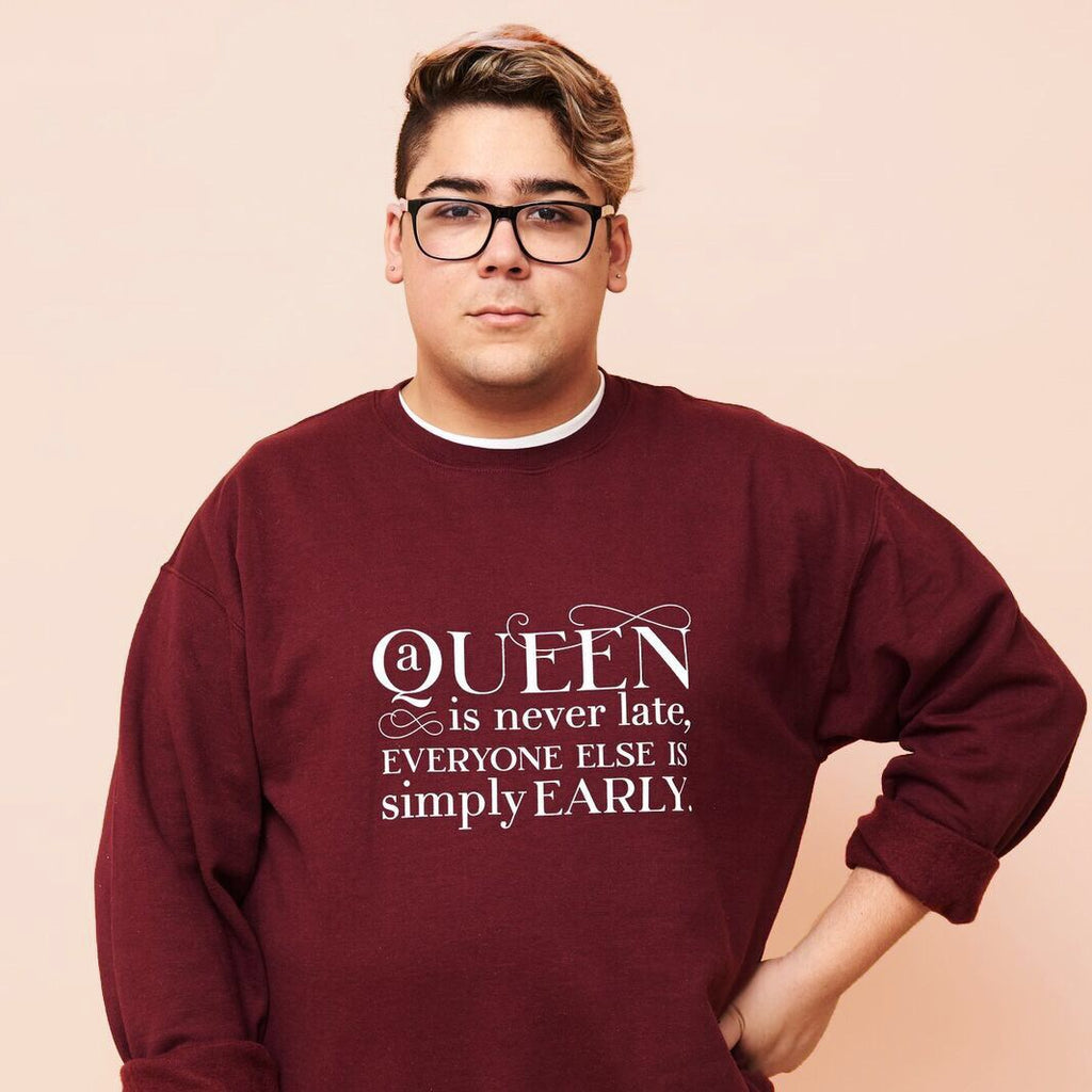 A QUEEN IS NEVER LATE - UNISEX CREWNECK