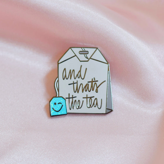 AND THAT'S THE TEA - ENAMEL PIN