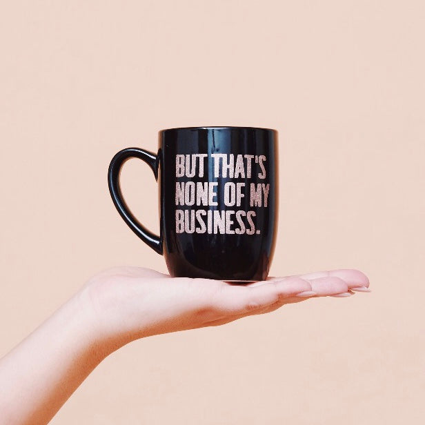 BUT THAT'S NONE OF MY BUSINESS - BLACK MUG