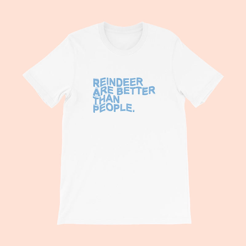 REINDEER ARE BETTER -- UNISEX TEE