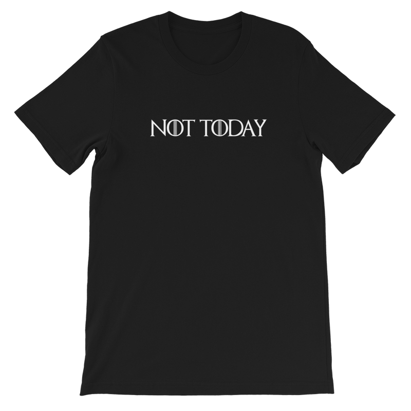 NOT TODAY - UNISEX TEE