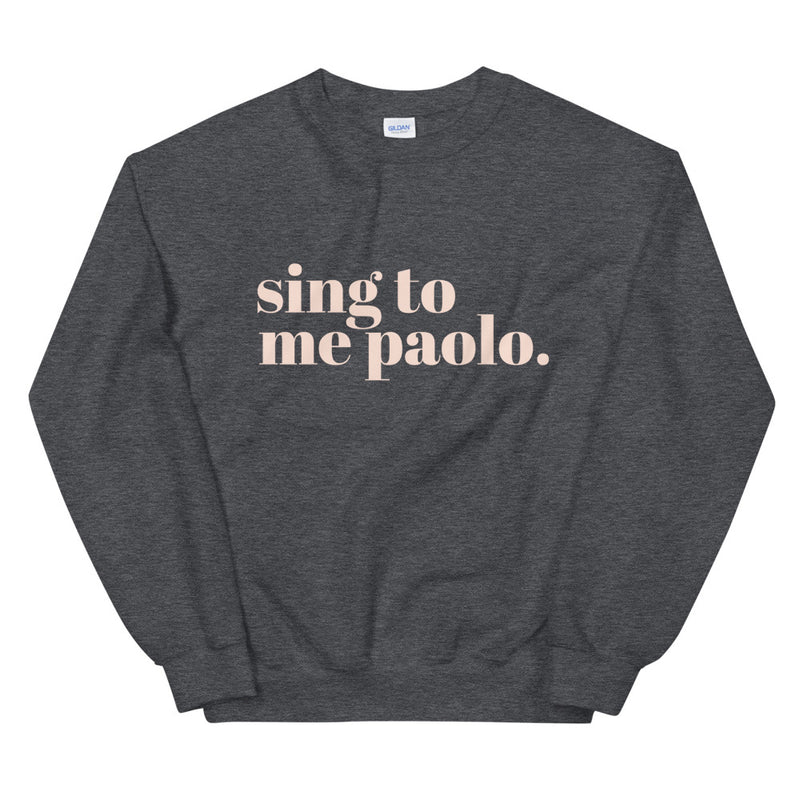 SING TO ME PAOLO - UNISEX CREWNECK