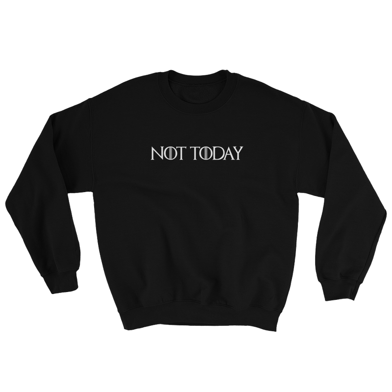 NOT TODAY - UNISEX CREW