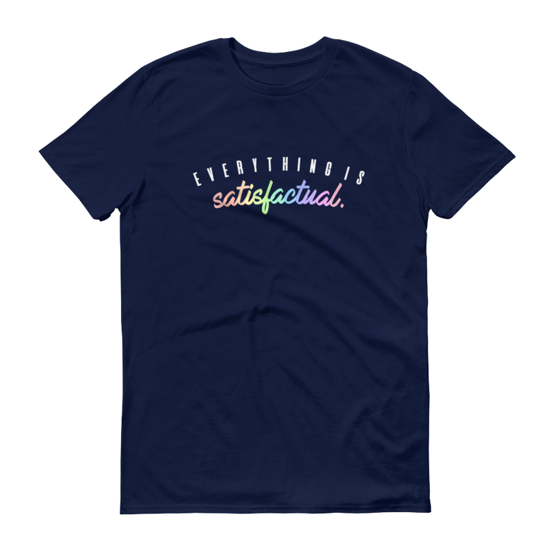 EVERYTHING IS SATISFACTUAL - UNISEX TEE