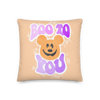 BOO TO YOU -- 18 x 18 PILLOW