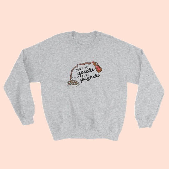 DON'T BE UPSETTI - UNISEX CREWNECK