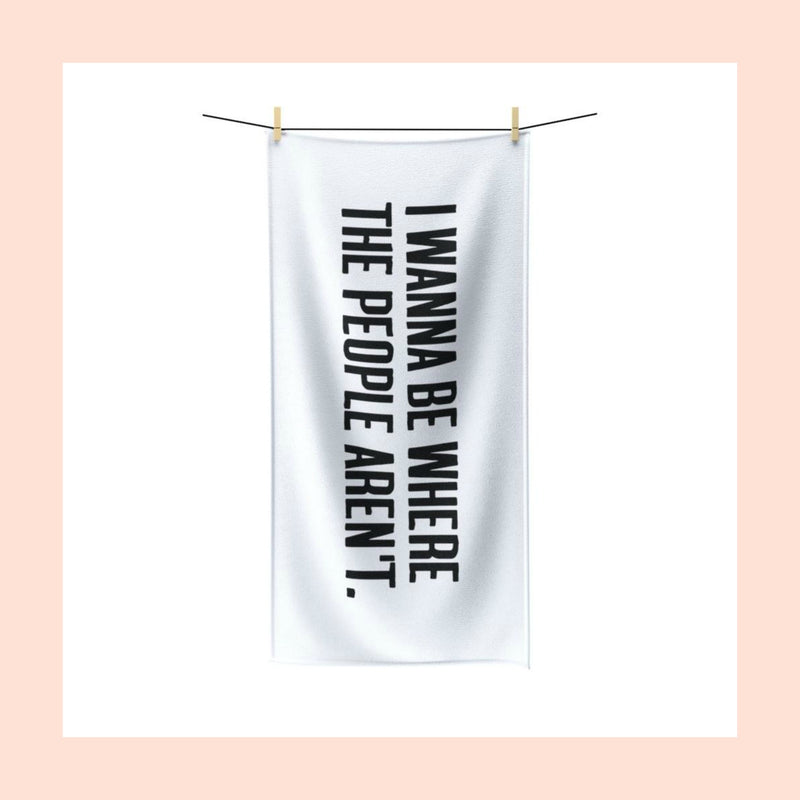 I WANNA BE WHERE THE PEOPLE AREN'T - BEACH TOWEL