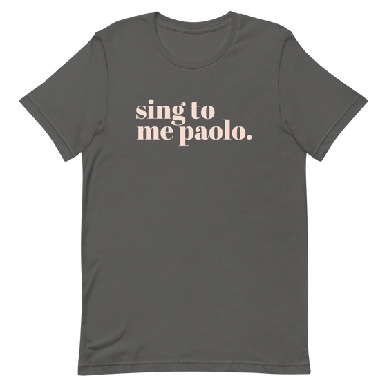 SING TO ME PAOLO - UNISEX TEE