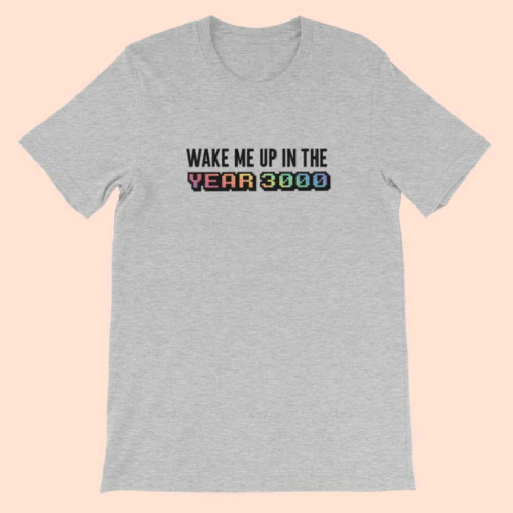 WAKE ME UP IN . . . - UNISEX TEE