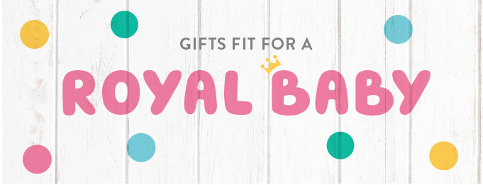 Gifts Fit For A Royal Baby