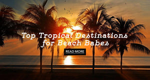 TOP TROPICAL DESTINATIONS FOR BEACH BABES LOOKING FOR THE BEST SANDY SHORES