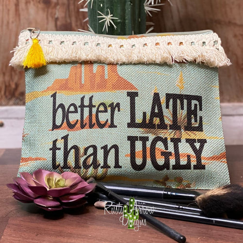 Better Late than Ugly Make up Bag