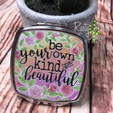 Compact Mirror - Be your own kind of Beautiful - Compact Mirror