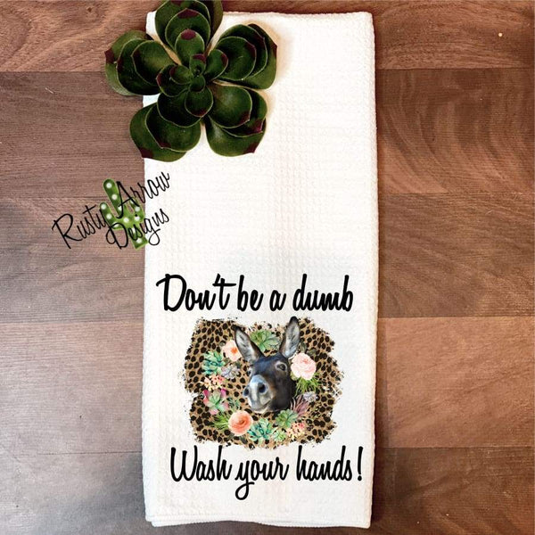 Dont be a dumb A** wash your hands Tea Towel