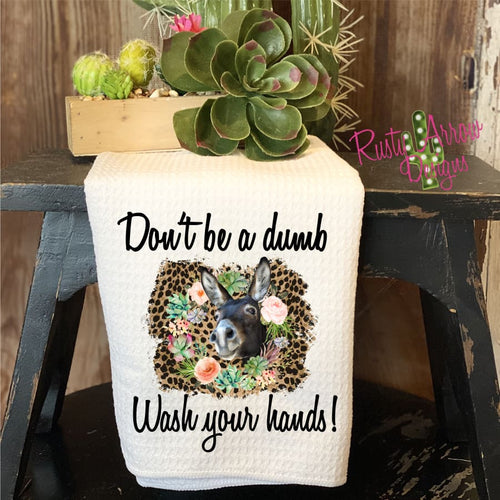 Don't be a Dumb A** Wash your Hands Waffle Weave Tea Towel