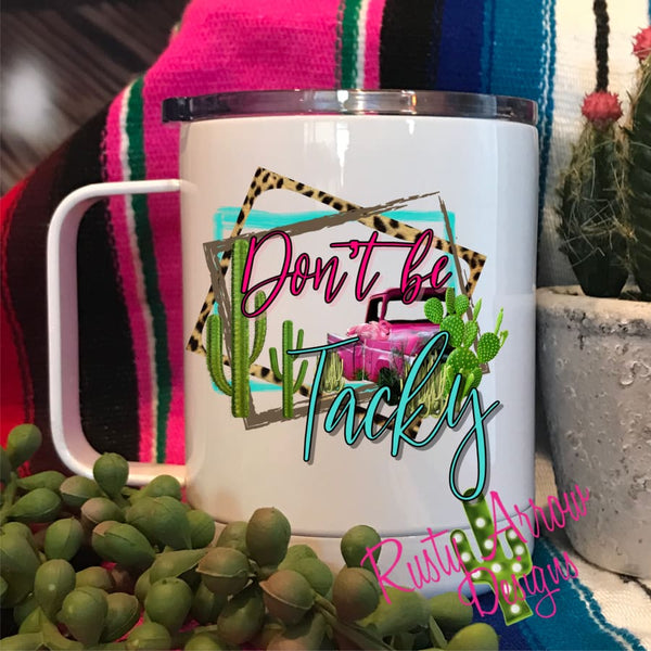Dont be Tacky 15oz Stainless Steel Coffee Mug